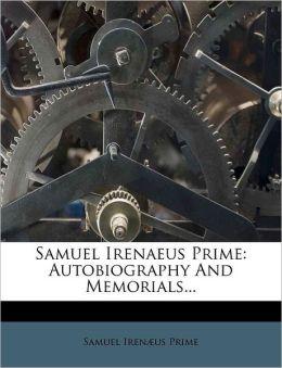 Samuel Irenaeus Prime: Autobiography And Memorials...