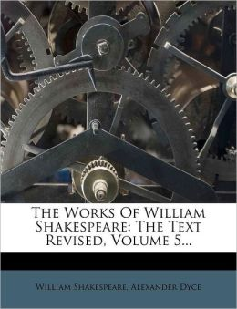 The Works Of William Shakespeare: The Text Revised, Volume 5...