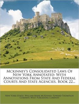 Mckinney's Consolidated Laws Of New York Annotated: With Annotations From State And Federal Courts And State Agencies, Book 22...