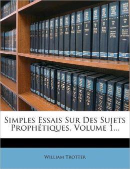 Simples Essais Sur Des Sujets Proph tiques, Volume 1...