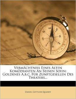Verm Chtni Eines Alten Kom Dianten an Seinen Sohn: Goldenes A.B.C. Fur Zunftgesellen Des Theaters...