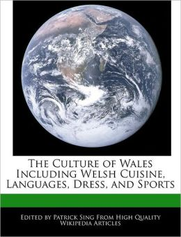 The Culture of Wales Including Welsh Cuisine, Languages, Dress, and Sports