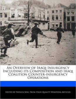 An Overview of Iraqi Insurgency Including its Composition and Iraqi Coalition Counter-insurgency Operations