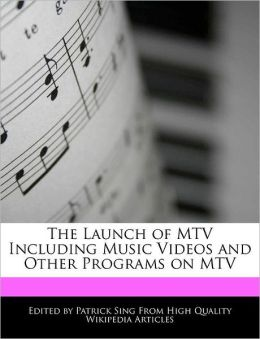 The Launch of MTV Including Music Videos and Other Programs on MTV