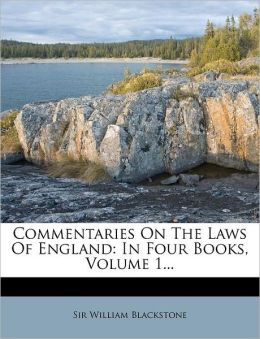 Commentaries on the Laws of England: In Four Books, Volume 1...