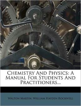 Chemistry And Physics: A Manual For Students And Practitioners...