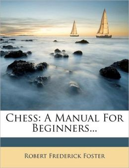 Chess: A Manual For Beginners...