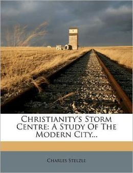 Christianity's Storm Centre: A Study Of The Modern City...