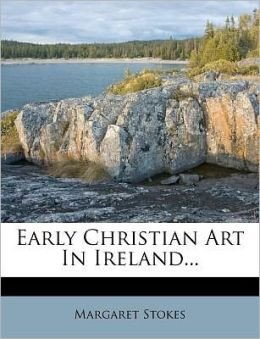 Early Christian Art In Ireland...