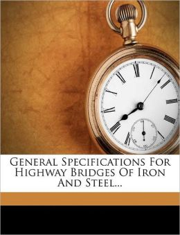 General Specifications For Highway Bridges Of Iron And Steel...