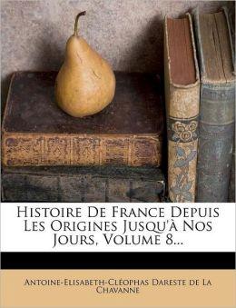 Histoire De France Depuis Les Origines Jusqu' Nos Jours, Volume 8...