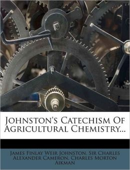 Johnston's Catechism Of Agricultural Chemistry...