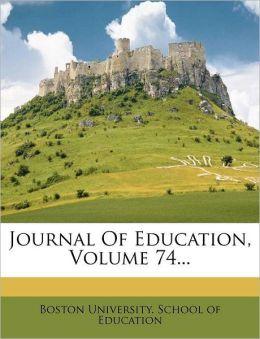 Journal Of Education, Volume 74...