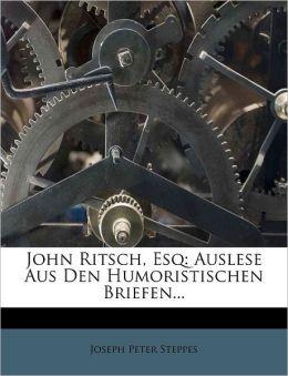 John Ritsch, Esq: Auslese Aus Den Humoristischen Briefen...