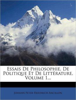 Essais De Philosophie, De Politique Et De Litt rature, Volume 1...