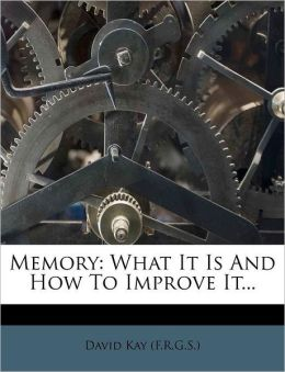 Memory: What It Is And How To Improve It...