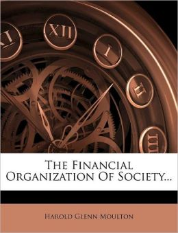 The Financial Organization Of Society...