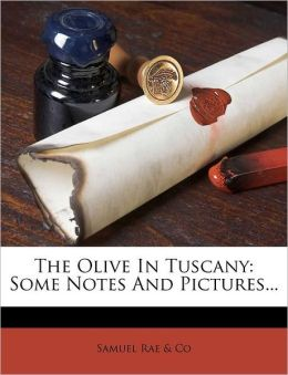 The Olive In Tuscany: Some Notes And Pictures...