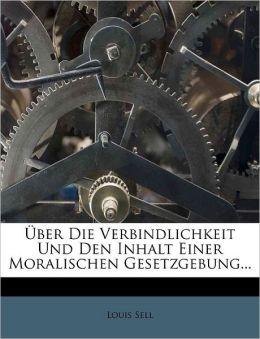 ber Die Verbindlichkeit Und Den Inhalt Einer Moralischen Gesetzgebung...