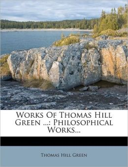 Works Of Thomas Hill Green ...: Philosophical Works...