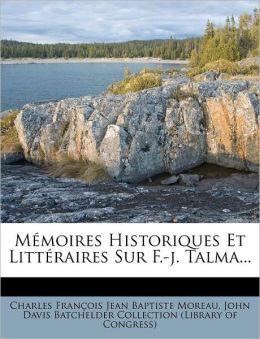 M moires Historiques Et Litt raires Sur F.-j. Talma...