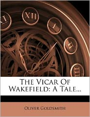 The Vicar Of Wakefield: A Tale...