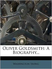 Oliver Goldsmith: A Biography...