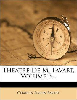 Theatre De M. Favart, Volume 3...