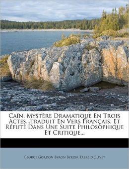 Ca n, Myst re Dramatique En Trois Actes...traduit En Vers Fran ais, Et R fut Dans Une Suite Philosophique Et Critique...