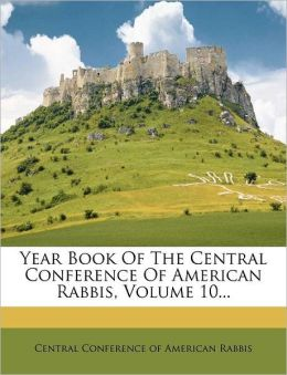Year Book Of The Central Conference Of American Rabbis, Volume 10...