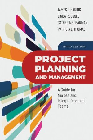 Project Planning and Management: A Guide for Nurses and Interprofessional Teams