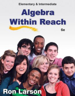 Elementary and Intermediate Algebra: Algebra Within Reach