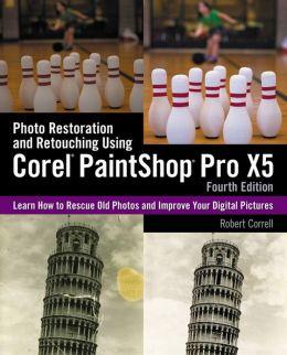 Photo Restoration and Retouching Using Corel PaintShop Pro X5, Fourth Edition