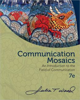 Communication Mosaics: An Introduction to the Field of Communication, 7e