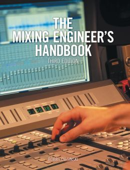 The Mixing Engineer's Handbook, Third Edition