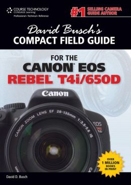 David Busch's Compact Field Guide for the Canon EOS Rebel T4i/650D