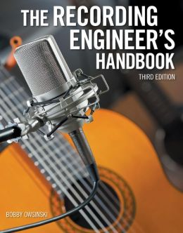 The Recording Engineer's Handbook, Third Edition
