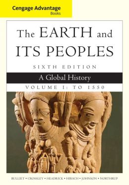 The Earth and Its Peoples, Volume I: A Global History: To 1550