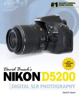 David Busch's Nikon D5200 Guide to Digital SLR Photography