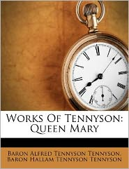 Works Of Tennyson: Queen Mary