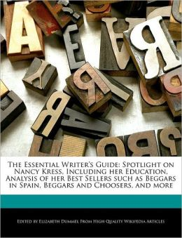 The Essential Writer's Guide: Spotlight on Nancy Kress, Including her Education, Analysis of her Best Sellers such as Beggars in Spain, Beggars and Choosers, and more