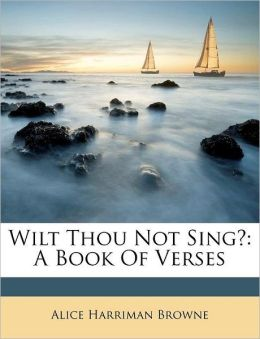Wilt Thou Not Sing?: A Book Of Verses