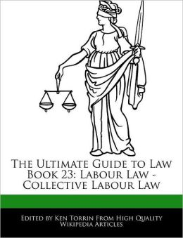 The Ultimate Guide to Law Book 23: Labour Law - Collective Labour Law