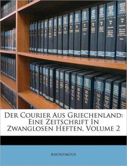 Der Courier Aus Griechenland: Eine Zeitschrift In Zwanglosen Heften, Volume 2