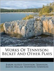 Works Of Tennyson: Becket And Other Plays