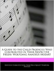 A Guide to the Child Prodigies Who Contributed in Their Respective Fields: Wolfgang Amadeus Mozart