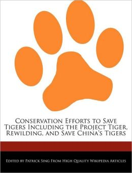 Conservation Efforts to Save Tigers Including the Project Tiger, Rewilding, and Save China's Tigers
