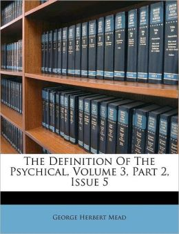 The Definition Of The Psychical, Volume 3, Part 2, Issue 5