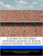 A Guide to the Great Offensive Seasons in Major League History: Chuck Klein