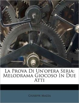 La Prova Di Un'opera Seria: Melodrama Giocoso In Due Atti